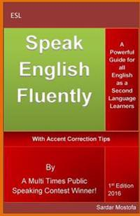 Speak English Fluently: A Powerful and Simple Guide for All English as a Second Language (ESL) Learners