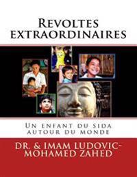 Revoltes Extraordinaires: Un Enfant Du Sida Autour Du Monde