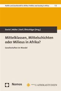 Mittelklassen, Mittelschichten Oder Milieus in Afrika?: Gesellschaften Im Wandel