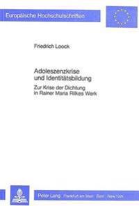 Adoleszenzkrise Und Identitaetsbildung: Zur Krise Der Dichtung in Rainer Maria Rilkes Werk