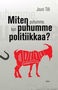 Miten puhumme, kun puhumme politiikkaa