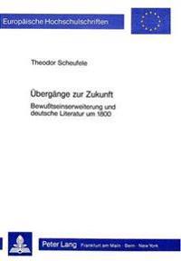 Uebergaenge Zur Zukunft: Bewusstseinserweiterung Und Deutsche Literatur Um 1800