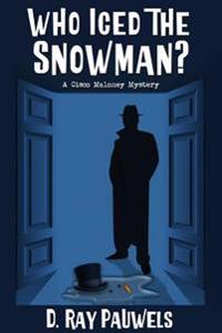 Who Iced the Snowman?: A Cisco Maloney Mystery
