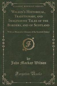 Wilson's Historical, Traditionary, and Imaginative Tales of the Borders, and of Scotland, Vol. 5