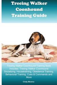 Treeing Walker Coonhound Training Guide Treeing Walker Coonhound Training Book Includes: Treeing Walker Coonhound Socializing, Housetraining, Obedienc