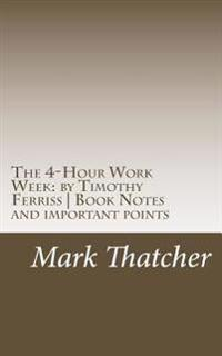 The 4-Hour Work Week: By Timothy Ferriss Book Notes and Important Points