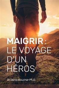 Maigrir: Le Voyage D'Un Heros