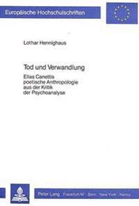 Tod Und Verwandlung: Elias Canettis Poetische Anthropologie Aus Der Kritik Der Psychoanalyse
