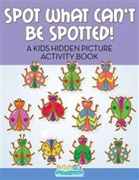Spot What Can't Be Spotted! A Kids Hidden Picture Activity Book