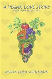 A Vegan Love Story: Chef Luna and Dr. Liam
