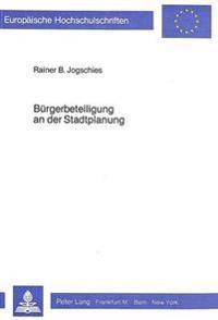 Buergerbeteiligung an Der Stadtplanung: Untersuchung Zur Buergerinitiativen-Bewegung Und Der Legitimationskrise Des Parlamentarismus Aus Forschungsmet