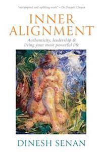 Inner Alignment: Authenticity, Leadership & Living Your Most Powerful Life