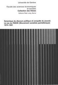 Dynamique Du Discours Politique Et Conquete Du Pouvoir: Le Cas Du Pasok (Mouvement Socialiste Panhellenique): 1974-1981