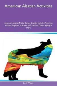 American Alsatian Activities American Alsatian Tricks, Games & Agility Includes