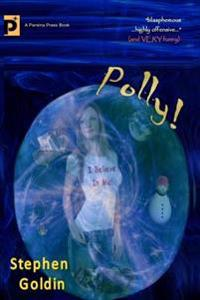 Polly!: A Comic Novel of Hope and Blasphemy