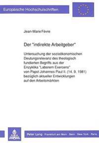 Der -Indirekte Arbeitgeber-: Untersuchung Der Soziooekonomischen Deutungsrelevanz Des Theologisch Fundierten Begriffs Aus Der Enzyklika -Laborem Ex