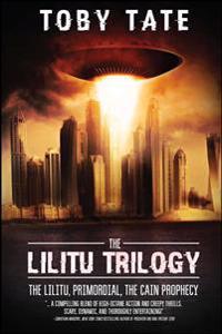 The Lilitu Trilogy: The Lilitu, Primordial, the Cain Prophecy