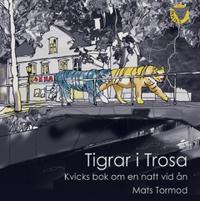 Tigrar i Trosa : kvicks bok om en natt vid ån