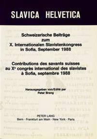 Schweizerische Beitraege Zum X. Internationalen Slavistenkongress in Sofia, September 1988. Contributions Des Savants Suisses Au Xe Congres Internatio