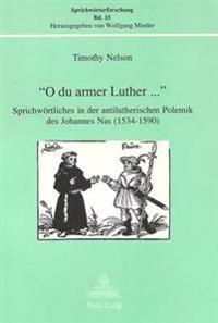 -O Du Armer Luther...-: Sprichwoertliches in Der Antilutherischen Polemik Des Johannes NAS (1534-1590)