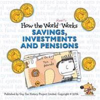 How the world really works - savings, investments & pensions