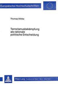 Terrorismusbekaempfung ALS Rationale Politische Entscheidung: Die Fallstudie Bundesrepublik