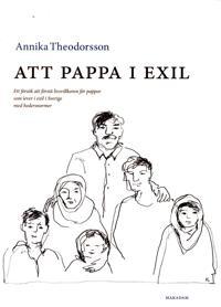 Att pappa i exil : ett försök att förstå livsvillkoren för pappor som lever i exil i Sverige med hedersnormer