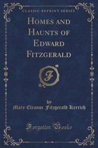 Homes and Haunts of Edward Fitzgerald (Classic Reprint)