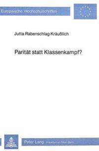 Paritaet Statt Klassenkampf?: Zur Organisation Des Arbeitsmarktes Und Domestizierung Des Arbeitskampfes in Deutschland Und England 1900-1918