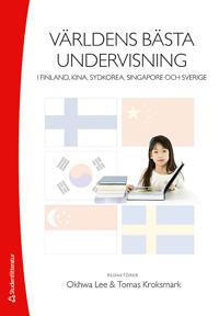 Världens bästa undervisning : i Finland, Kina, Sydkorea, Singapore och Sverige