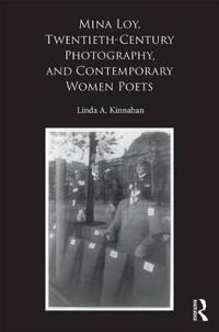 Mina Loy, Twentieth-Century Photography, and Contemporary Women Poets