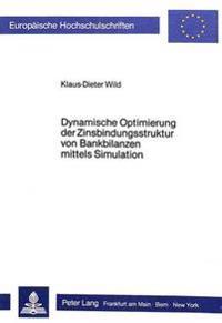 Dynamische Optimierung Der Zinsbindungsstruktur Von Bankbilanzen Mittels Simulation