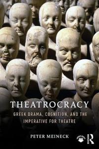 Theatrocracy: Greek Drama, Cognition, and the Imperative for Theatre