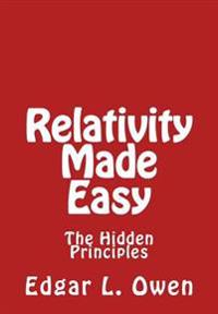 Relativity Made Easy: The Hidden Principles