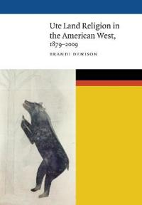 Ute Land Religion in the American West, 1879-2009