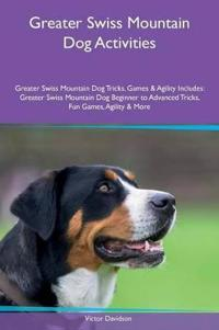 Greater Swiss Mountain Dog Activities Greater Swiss Mountain Dog Tricks, Games & Agility Includes