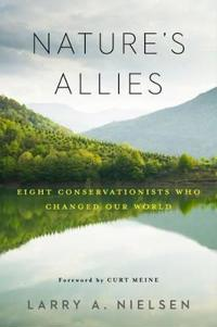 Nature's Allies: Eight Conservationists Who Changed Our World