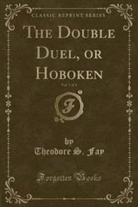 The Double Duel, or Hoboken, Vol. 1 of 3 (Classic Reprint)