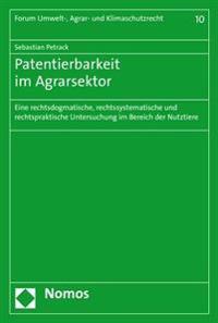 Patentierbarkeit Im Agrarsektor: Eine Rechtsdogmatische, Rechtssystematische Und Rechtspraktische Untersuchung Im Bereich Der Nutztiere