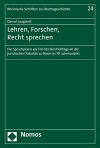 Lehren, Forschen, Recht Sprechen: Die Spruchpraxis ALS Teil Des Berufsalltags an Der Juristischen Fakultat Zu Bonn Im 19. Jahrhundert