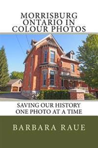 Morrisburg Ontario in Colour Photos: Saving Our History One Photo at a Time