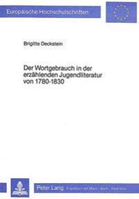 Der Wortgebrauch in Der Erzaehlenden Jugendliteratur Von 1780-1830: Dargestellt an Einer Auswahl Repraesentativer Werke