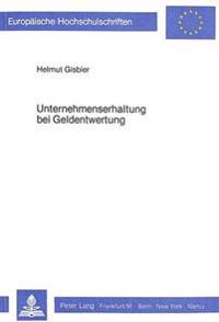 Unternehmenserhaltung Bei Geldentwertung: Ein Beitrag Zur Beruecksichtigung Der Substanzerhaltung in Der Externen Rechnungslegung Der Unternehmen