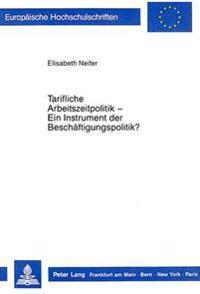 Tarifliche Arbeitszeitpolitik - Ein Instrument Der Beschaeftigungspolitik?