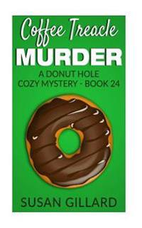Coffee Treacle Murder: A Donut Hole Cozy Mystery - Book 24