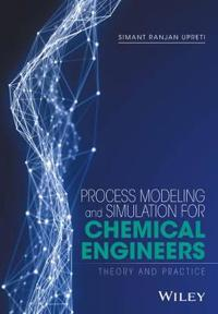 Process Modeling and Simulation for Chemical Engineers: Theory and Practice