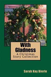 With Gladness: A Christmas Story Collection