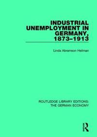 Industrial Unemployment in Germany ,1873-1913
