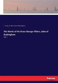 The Works of His Grace George Villiers, duke of Buckingham