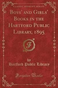 Boys' and Girls' Books in the Hartford Public Library, 1895 (Classic Reprint)